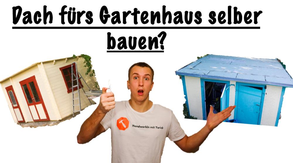 Dach fürs Gartenhaus selber bauen – Geht das überhaupt?
